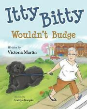 Itty Bitty Wouldn't Budge by Martin, Victoria