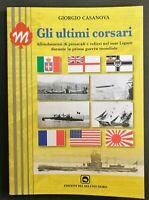 """G. CASANOVA """"GLI ULTIMI CORSARI"""" 2017 (I guerra Mondiale Liguria) SOMMERGIBILI"""