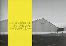 Katsuhiro SAIKI. For the Sake of Future Days. Session Press, 2013. E.O. 300 ex.