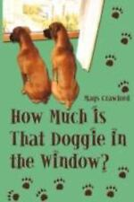 How Much Is That Doggie in the Window by Mags Crawford (2008, Paperback)