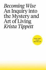 Becoming Wise Book by Krista Tippett Inquiry into the Mystery and Art of Living