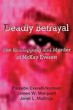 Deadly Betrayal: The Kidnapping and Murder of McKay Everett