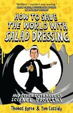 How to Save the World with Salad Dressing by Thomas Byrne, Tom Cassidy | Paperba