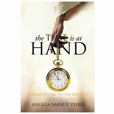 The Time Is at Hand by Angela Barbut Peiris (2013, Paperback)