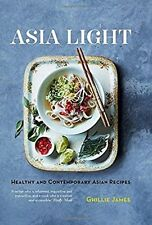 Asia Light: Healthy & Fresh South-East Asian Recipes by Ghillie James...