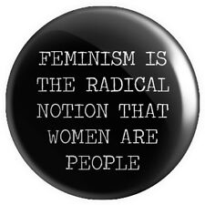 Feminism Is The Radical Notion... BUTTON PIN BADGE 25mm 1 INCH | Feminist Women