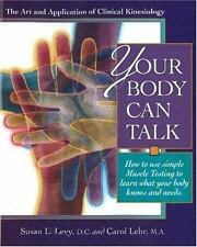 Your Body Can Talk: How to Listen to What Your Body Knows and Needs Through Simp