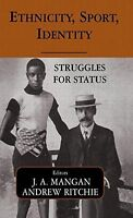 Ethnicity, Sport, Identity: Struggles for Status (Sport in the Global Society)