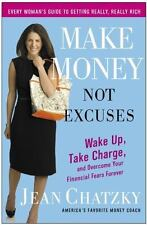 Make Money, Not Excuses : Wake up, Take Charge, and Overcome Your Financial Fear