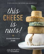 This Cheese Is Nuts : Delicious Vegan Cheese at Home by Julie Piatt (2017,...