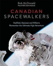 Canadian Spacewalkers: Hadfield, MacLean and Williams Remember the-ExLibrary