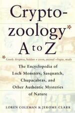 Cryptozoology A To Z: The Encyclopedia of Loch Monsters, Sasquatch, Chupacabras,