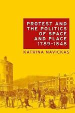 Protest and the Politics of Space and Place, 1789-1848 by Katrina Navickas...