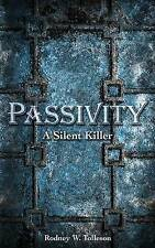 NEW Passivity: The Silent Killer by Rodney W Tolleson