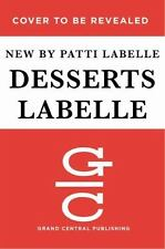 Desserts Labelle : Soulful Sweets to Sing About by Patti LaBelle (2017, Hardcove