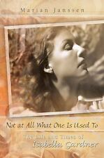 Not at All What One Is Used To: The Life and Times of Isabella Gardner, Janssen,