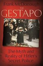 The Gestapo: The Myth and Reality of Hitler's Secret Police by Frank McDonough (Hardback, 2015)