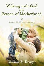 Walking with God in the Season of Motherhood: An Eleven-Week Devotional Bible S