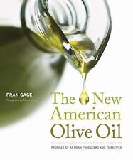 The New American Olive Oil : Artisan Producers and 75 Recipes by Fran Gage
