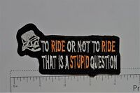 To Ride or Not to Ride Outlaw Biker Funny Motorcycle Iron On Small Patch