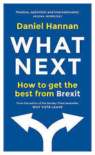 What Next: How to get the best from Brexit by Daniel Hannan (English) Hardcover
