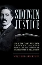 Shotgun Justice: One Prosecutor's Crusade Against Crime & Corruption in Alexan..