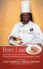 Here I Am! : Chef Kimberly's Answer to the Question Where Are the Female and...