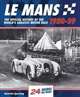 Le Mans 1930-39 : The Official History of the World's Greatest Motor Race, Ha...