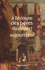 À L'ÉCOUTE DES PÈRES DU DÉSERT AUJOURD'HUI PAR DOM L. REGNAULT ÉD. SOLESMES 1989