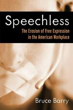 Speechless: The Erosion of Free Expression in the American Workplace by Bruce Ba