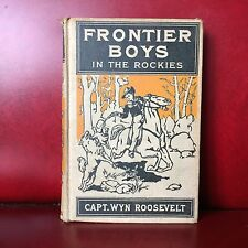 Rare 1909 Frontier Boys in the Rockies (Winter In Big Canyon) Capt Wyn Roosevelt