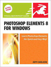 Photoshop Elements 8 for Windows: Visual QuickStart Guide by Jeff Carlson...