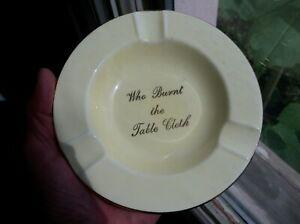"Vintage Ashtray Ceramic ""WHO BURNT THE TABLE CLOTH"" Pearl China Co."