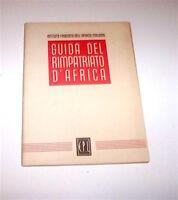 Colonialismo - Guida del rimpatriato d'Africa - 1^ ed. 1943
