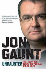 Undaunted: The Shocking True Story Behind the Popular Shock-jock, Gaunt, Jon | H