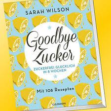 Sarah Wilson | GOODBYE ZUCKER | ZUCKERFREI in 8 Wochen | Mit 108 Rezepten (Buch)