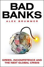 Bad Banks: Greed, Incompetence and the Next Global Crisis,Alex ,.9781847941138
