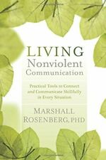 Living Nonviolent Communication: Practical Tools to Connect and Communicate Skil