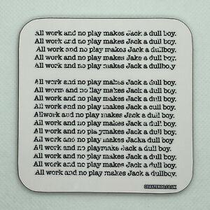 ALL WORK AND NO PLAY - The Shining - Coaster / Bar Mat - Sturdy, Gloss, Original