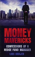 Money Mavericks Confessions of a Hedge Fund Manager 2nd Edition Financial Ti