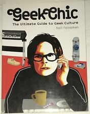 Geek Chic : The Ultimate Guide to Geek Culture by Neil Feineman 2005 Paperback