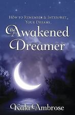 The Awakened Dreamer: How to Remember & Interpret Your Dreams (Paperback or Soft