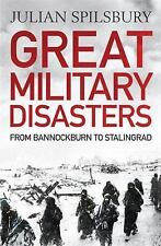 Great Military Disasters: From Cannae to Stalingrad, Spilsbury, Julian, New Book