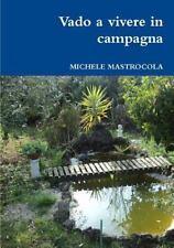 Vado a Vivere in Campagna by Michele Mastrocola (2014, Paperback)