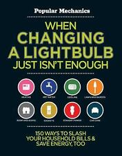 When Changing a Lightbulb Just Isn't Enough: 150 Ways to Slash Your Household Bi