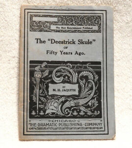 """""""The Deestrick Skule"""" 1888 Comedy Play by Jaquith; Dramatic Publishing, Chicago"""