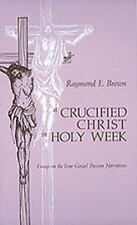 A Crucified Christ in Holy Week: Essays on the Four Gospel Passion Narratives B