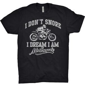 I Don't Snore T Shirt I Dream I Am A Motorcycle Biker Chopper Indian Motorbike