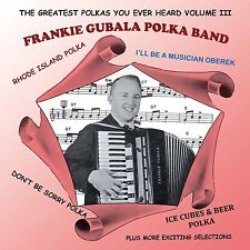 The Greatest Polkas You Ever Heard Vol 3 - Frank Gubala Band Remastered album