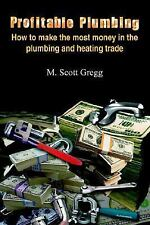 Profitable Plumbing : How to Make the Most Money in the Plumbing and Heating...